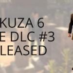 Yakuza 6 Free DLC3 Released!