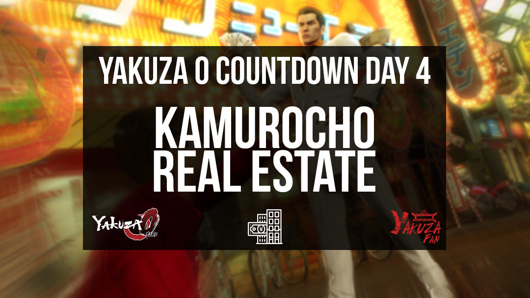 Kamurocho Real Estate – Day 4 [Yakuza 0 Countdown]
