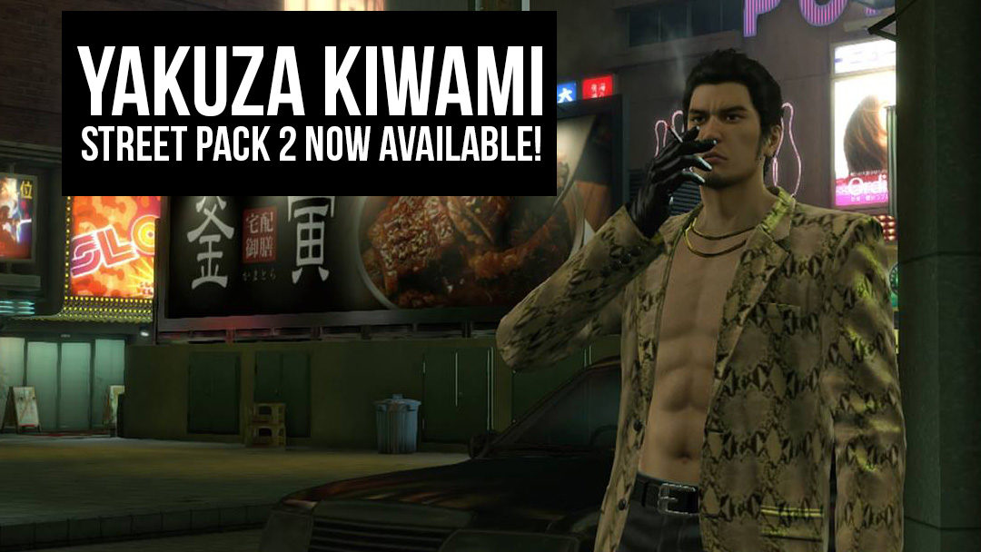 Yakuza Kiwami Street Pack 2 Now Available!
